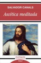 ascetica meditada-salvador canals-9788432132926