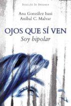 ojos que si ven.soy bipolar: diez entrevistas-anibal malvar-ana gonzalez isasi-9788433024626