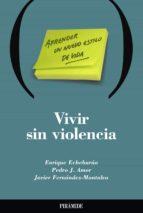 vivir sin violencia: aprender un nuevo estilo de vida enrique echeburua javier fernandez montalvo pedro j. amor 9788436816426