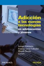 adiccion a las nuevas tecnologias en adolescentes y jovenes francisco javier labrador encinas 9788436823226