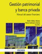 gestion patrimonial y banca privada: manual del asesor financiero marta solorzano garcia belen vallejo alonso 9788436829426