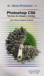 photoshop cs6. técnicas de retoque y montaje-jose maria delgado-9788441532526