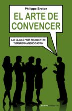 el arte de convencer: las claves para argumentar y ganar una nego ciacion-philippe breton-9788449322426