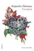 un amor (premi nadal 2018) (cat)-alejandro palomas-9788466423526