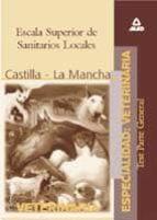 ESCALA SUPERIOR DE SANITARIOS LOCALES, ESPECIALIDAD VETERINARIA:C OMUNIDAD AUTONOMA DE CASTILLA LA MANCHA (TEST DE LA PARTE GENERAL)