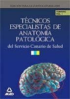 TECNICOS ESPECIALISTAS ANATOMIA PATOLOGICA SERVICIO CANARIO DE LA SALUD: TEMARIO (VOL. I)
