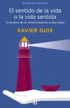 el sentido de la vida o la vida sentida: el sendero de los emprendedores existenciales-xavier guix-9788466661126