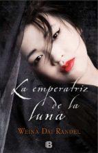 la emperatriz de la luna-weina dai randel-9788466662826