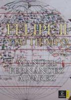 felipe ii y su tiempo-manuel fernandez alvarez-9788467022926