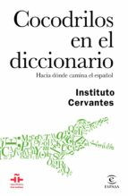 cocodrilos en el diccionario: hacia donde camina el español julio borrego 9788467048926