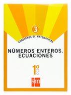 cuaderno matematicas 3: numeros enteros. ecuaciones 1º eso 9788467515626