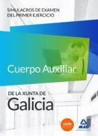 cuerpo auxiliar de la xunta de galicia. simulacros de examen del primer ejercicio-9788467669626