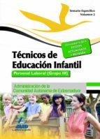 TÉCNICOS EN EDUCACIÓN INFANTIL. PERSONAL LABORAL (GRUPO III) DE L A ADMINISTRACIÓN DE LA COMUNIDAD AUTÓNOMA DE EXTREMADURA. TEMARIO ESPECIFICO VOLUMEN II