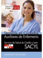 TÉCNICOS EN CUIDADOS AUXILIARES DE ENFERMERÍA. SERVICIO DE SALUD DE CASTILLA Y LEÓN (SACYL). SIMULACROS DE EXAMEN