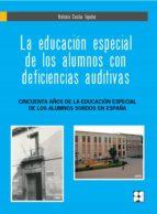 la educación especial de los alumnos con deficiencias auditivas-antonio cecilia tejedor-9788478699926