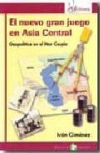 el nuevo gran juego en asia central: geopolitica en el mar caspio-ivan gimenez-9788478844326