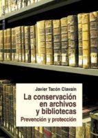 la conservacion en  archivos y bibliotecas . prevencion y protecc ion-javier tacon clavain-9788478952526