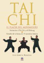 tai chi: el placer del movimiento (iniciacion al tai chi y al chi kung. estudio de la forma de 15 ejercicios basicos)-luis garcia romeral-9788479025526