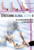 stretching global activo (ii): de la perfeccion muscular al al exito deportivo ii philippe emmanuel souchard 9788480193726