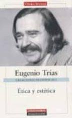 creaciones filosoficas i: etica y estetica eugenio trias 9788481098426