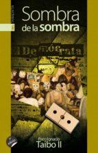 sombra de la sombra-paco ignacio (1949- ) taibo ii-9788481360226