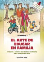 el arte de educar en familia: ayudando a nuestros hijos desde su nacimiento hasta la mayoria de edad sofia pereira 9788483164426