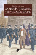 anarquia, dinamita y revolucion social: violencia y represion en la españa de entre siglos (1868-1909)-angel herrerin lopez-9788483195826