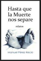 hasta que la muerte nos separe (relatos) (ebook)-manuel perez recio-9788483261026