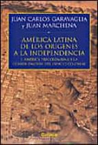 historia de america latina: de los origenes a la independencia (i ): america latina y la consolidacion del espacio colonial-juan carlos garavaglia-juan marchena-9788484326526