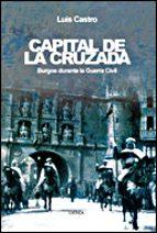 capital de la cruzada: burgos durante la guerra civil-luis castro-9788484327226