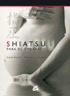 shiatsu para el embarazo (incluye dvd): la mejor forma de mantene se bien; antes, durante y despues del embarazo-9788484451426