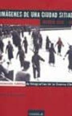 imagenes de una ciudad sitiada: madrid 1936 1939: coleccion inedi ta de totografias de la guerra civil beatriz de las heras 9788489564626