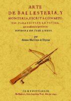 arte de ballesteria y monteria (ed. facsimil)-alonso martinez de espinar-9788490011126
