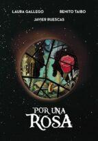 por una rosa-laura gallego-javier ruescas-benito taibo-9788490437926