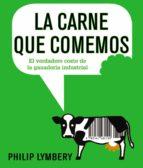 la carne que comemos: el verdadero coste de la ganaderia industrial-philip lymbery-9788491045526