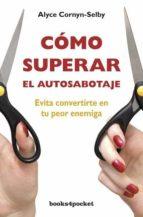 como superar el autosabotaje: evita convertirte en tu peor enemig a-alyce cornyn-selby-9788492801626