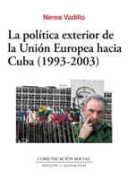 la política exterior de la unión europea hacia cuba (1993-2003) (ebook)-nerea vadillo-9788492860326