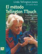 el metodo tellington ttouch: como influir sobre el comportamiento , salud y rendimiento de tu perro-linda tellington-jones-9788493323226