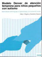 modelo denver de atencion temprana para niños pequeños con autismo: estimulacion del lenguaje, aprendizaje y la motivacion  social (2ª ed.) sally j. rogers geraldine dawson 9788494032226