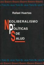 neoliberalismo y politicas de salud-rafael huertas-9788495224026