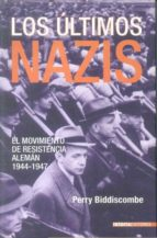 los ultimos nazis: el movimiento de resistencia aleman: 1944-1947-perry biddiscombe-9788496364226