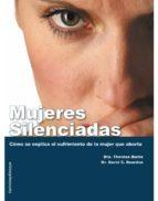 mujeres silenciadas. cómo se explica el sufrimiento de la mujer que aborta (ebook)-theresa burke-david c. reardon-9788496899926