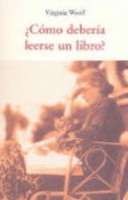 ¿como deberia leerse un libro? virginia woolf 9788497167826