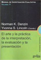 manual de investigacion cualitativa (vol. v): el arte y la practica de la interpretacion, la evaluacion y la presentacion norman k. denzin yvonna s. lincoln 9788497843126