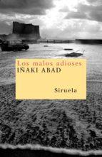 los malos adioses-iñaki abad-9788498410426