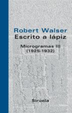 escrito a lapiz: microgramas iii (1925 1932) robert walser 9788498411126