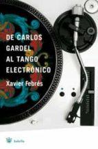 de carlos gardel al tango electronico-xavier febres-9788498671926