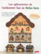 las aplicaciones de sunbonnet sue: entrañables escenas de la vida cotidiana en quilts, bolsos y accesorios-reiko kato-9788498745726