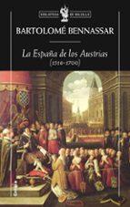 la españa de los austrias (1516 1700) bartolome bennassar 9788498920826