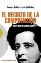 el hechizo de la comprension: vida y obra de hannah arendt-teresa gutierrez de cabiedes-9788499200026